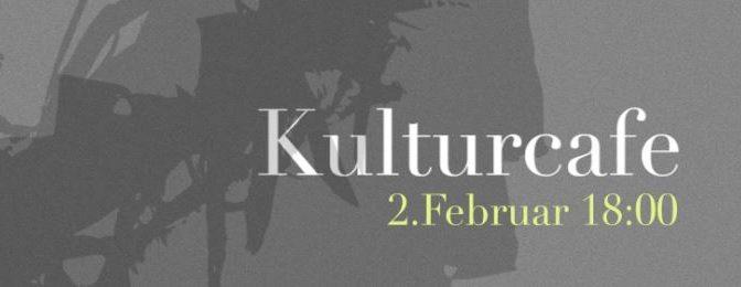 KulturCafé am 2.2.2017 um 18 Uhr